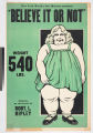 "New York World's Fair Museum presents believe it or not"" weight 540 lbs. : subjects as cartooned..."